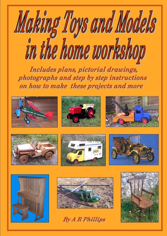 купить Andrew R Phillips Making toys and models in the home workshop по цене 2052 рублей