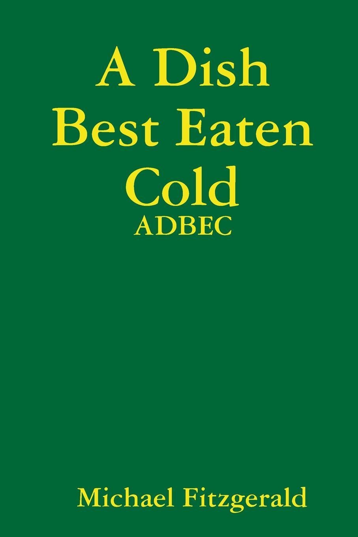 лучшая цена Michael Fitzgerald A Dish Best Eaten Cold
