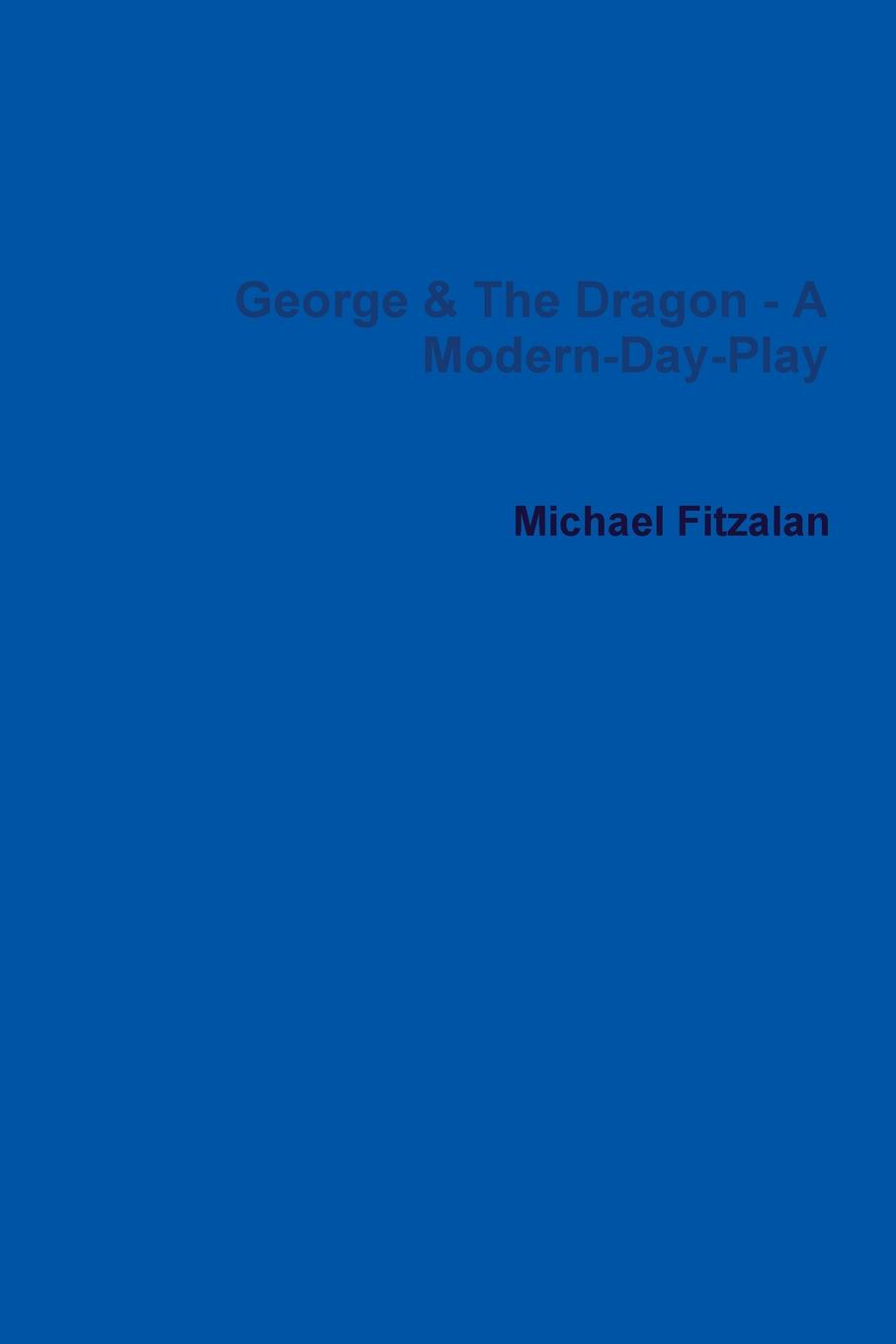 Michael Fitzalan George . the Dragon - A Modern-Day-Play michael frayn noises off a play