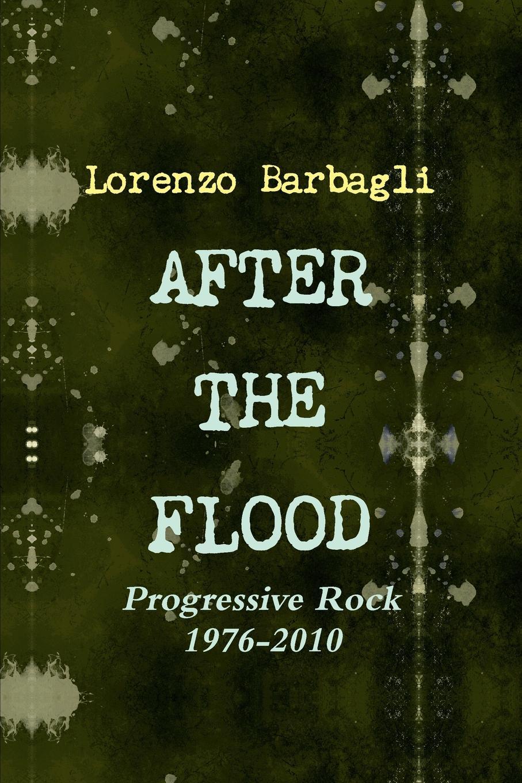 Lorenzo Barbagli After the Flood - Progressive Rock 1976-2010 perini lorenzo relazione tra governance e performance nei gestori del servizio idrico