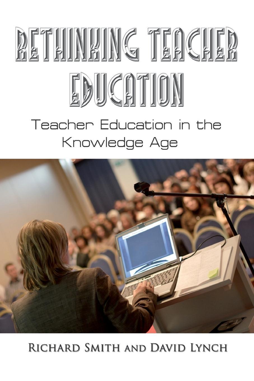 R. A. Smith, David Lynch, Richard Smith Rethinking Teacher Education the teacher wars