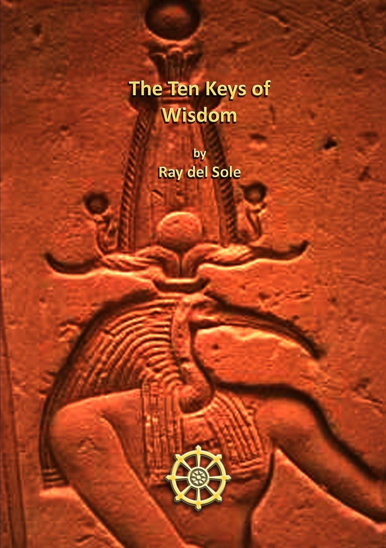 Ray del Sole The Ten Keys of Wisdom ten neglected classics of philosophy