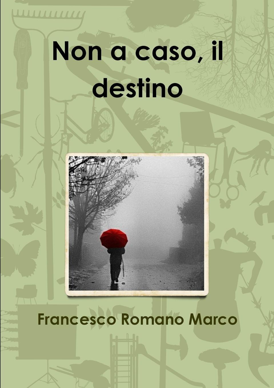 цена Francesco Romano Marco Non a caso, il destino онлайн в 2017 году