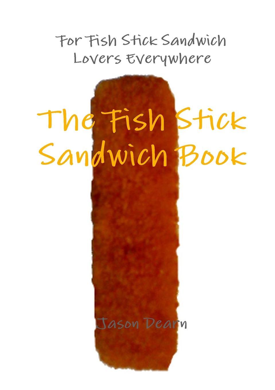 Jason Dearn The Fish Stick Sandwich Book все цены