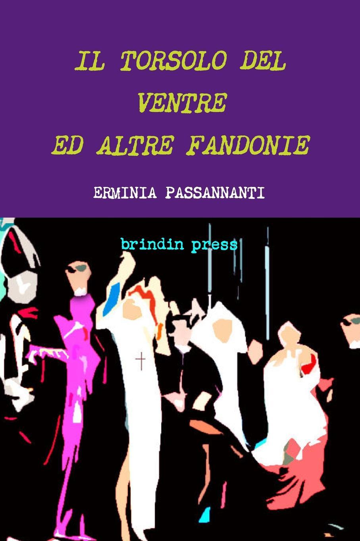 Erminia Passannanti IL TORSOLO DEL VENTRE ED ALTRE FANDONIE fuà fusinato erminia versi italian edition