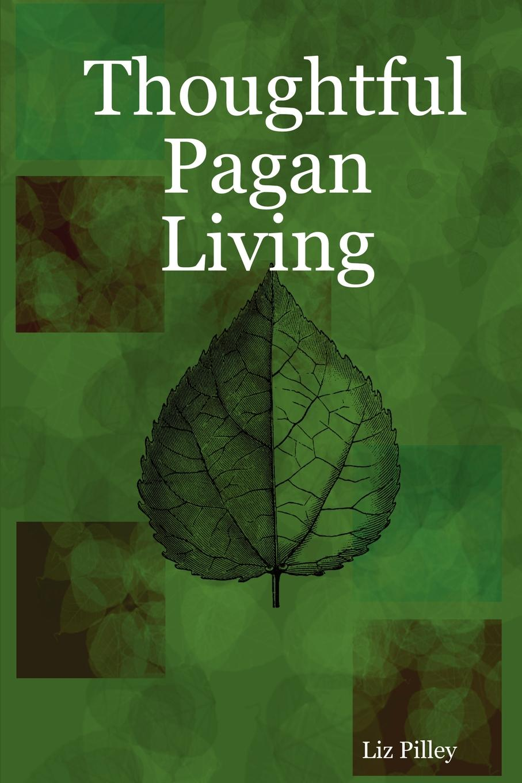 Liz Pilley Thoughtful Pagan Living c m loeffler a pagan poem op 14