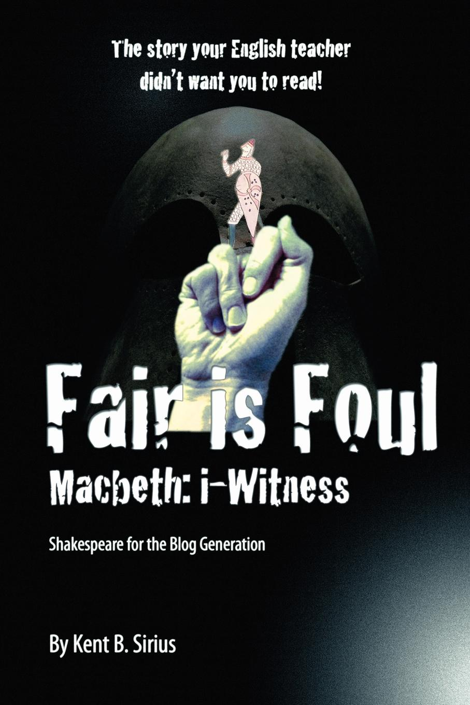 Kent B. Sirius Fair Is Foul. Macbeth: i-Witness