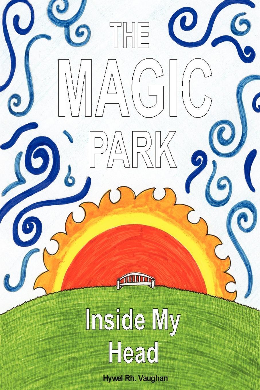 Hywel Rhobet Vaughan The Magic Park Inside My Head my place