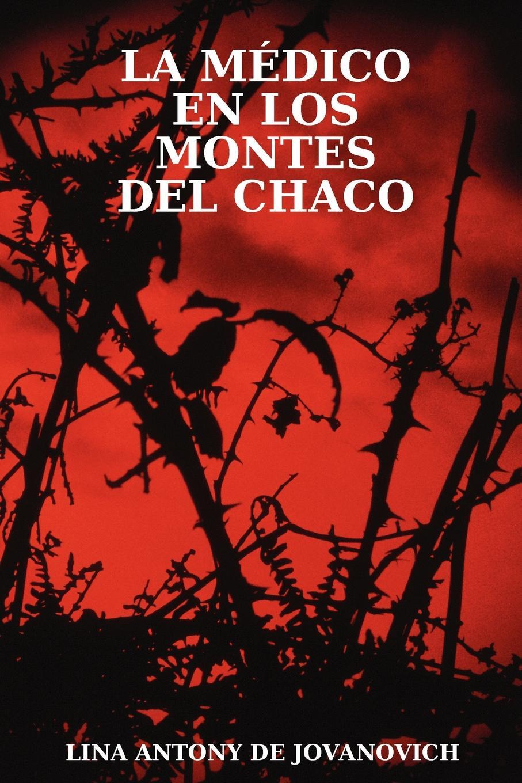 Lina Antony De Jovanovich La Medico En Los Montes del Chaco rodolfo morales informe sobre el departamento de zacapa y guatemala lugar de los bosques