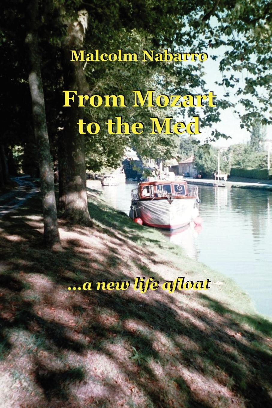 Malcolm Nabarro From Mozart to the Med... a New Life Afloat