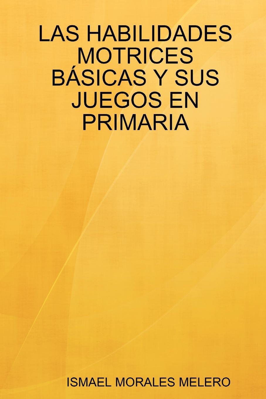 Ismael Morales Melero Las Habilidades Motrices Basicas y Sus Juegos En Primaria бра lumion ponso 3408 1w