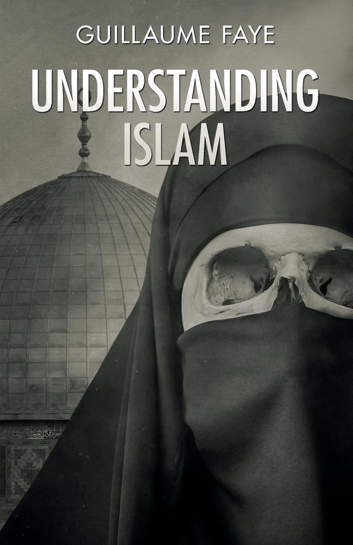 купить Guillaume Faye Understanding Islam по цене 3064 рублей