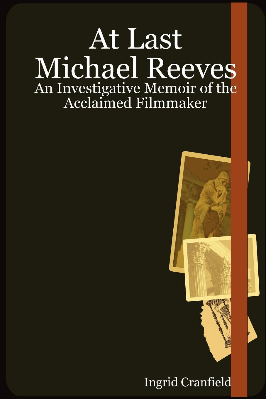 Ingrid Cranfield At Last Michael Reeves. An Investigative Memoir of the Acclaimed Filmmaker lover at last