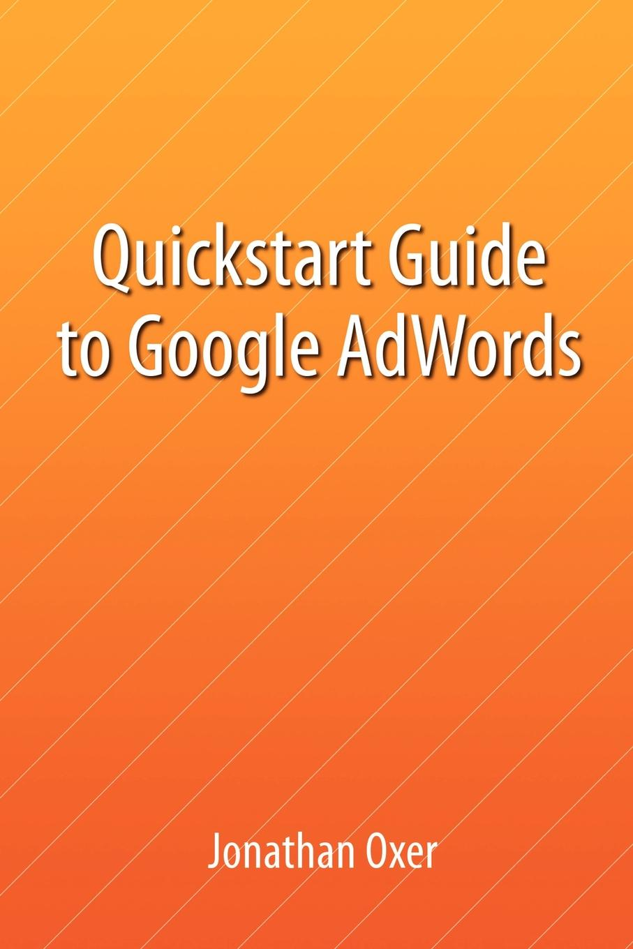 Jonathan Oxer Quickstart Guide To Google AdWords chris treadaway facebook marketing an hour a day