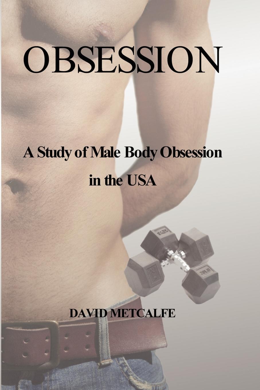цена David Metcalfe Obsession. A Study of Male Body Obsession in the USA онлайн в 2017 году