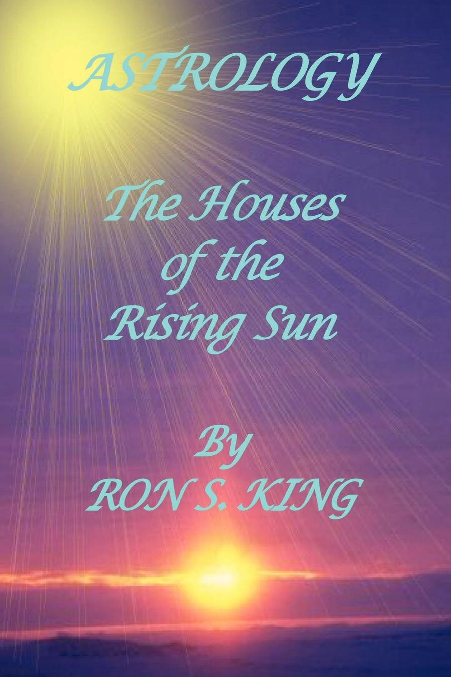 RON S KING ASTROLOGY; HOUSES OF THE RISING SUN the orange houses