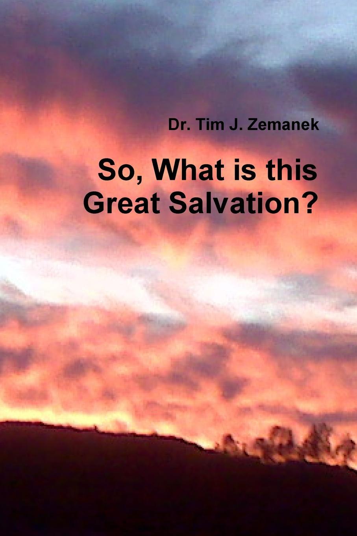 Dr. Tim J. Zemanek So, What is this Great Salvation. dr stephen zemanek taking jesus to court