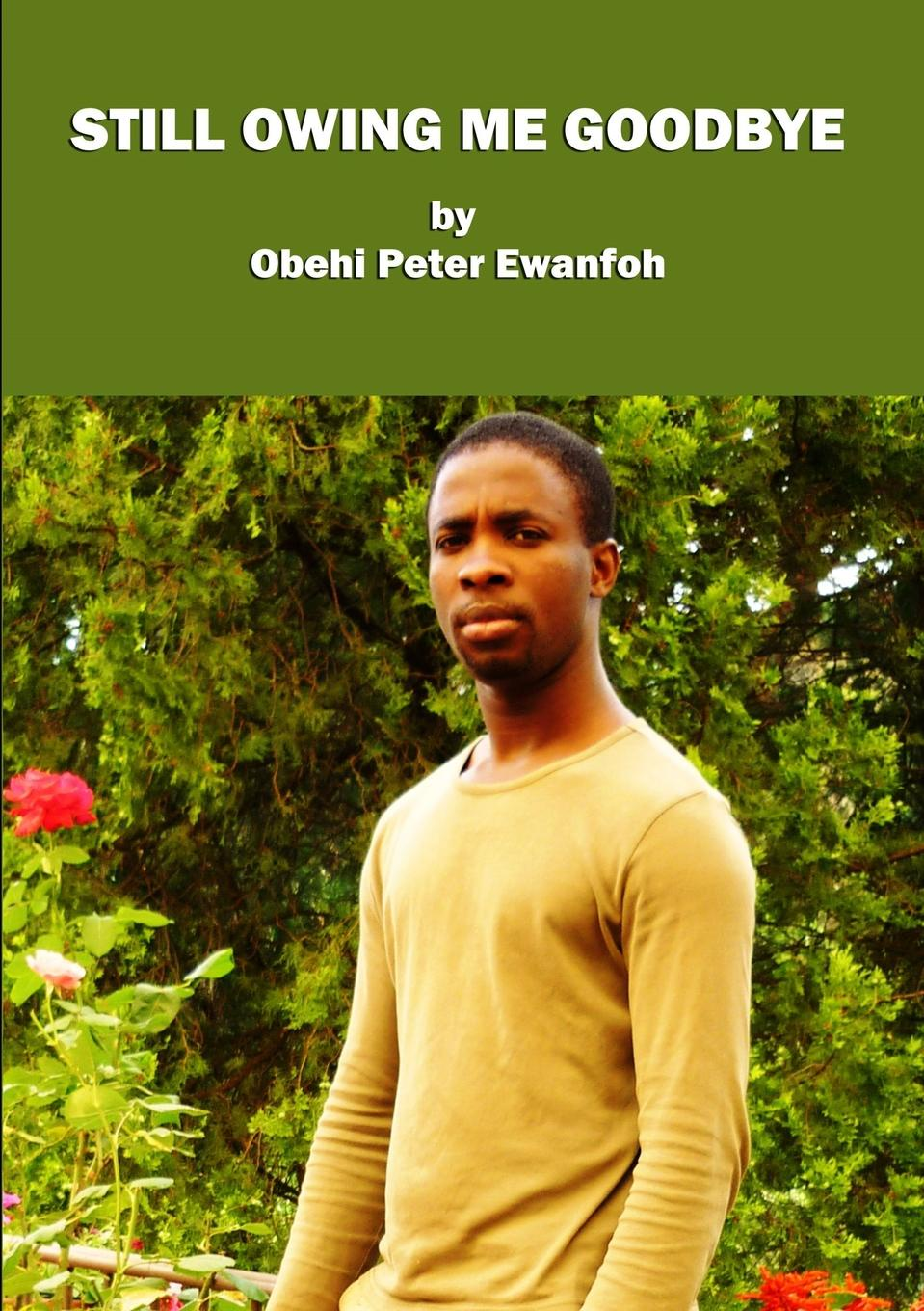 Obehi Peter Ewanfoh STILL OWING ME GOODBYE still me