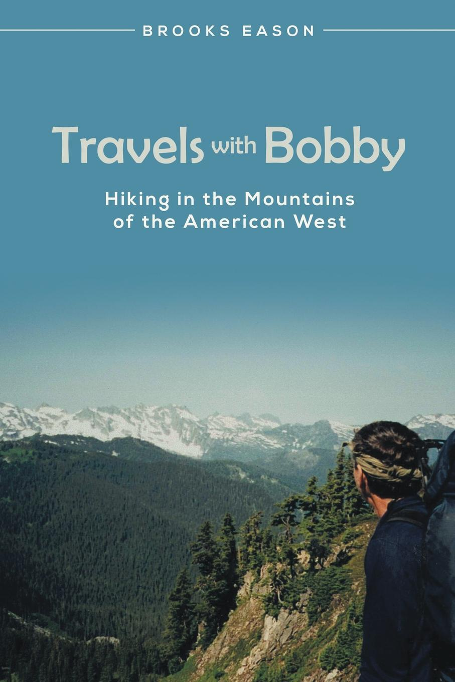 Brooks Eason Travels with Bobby. Hiking in the Mountains of the American West