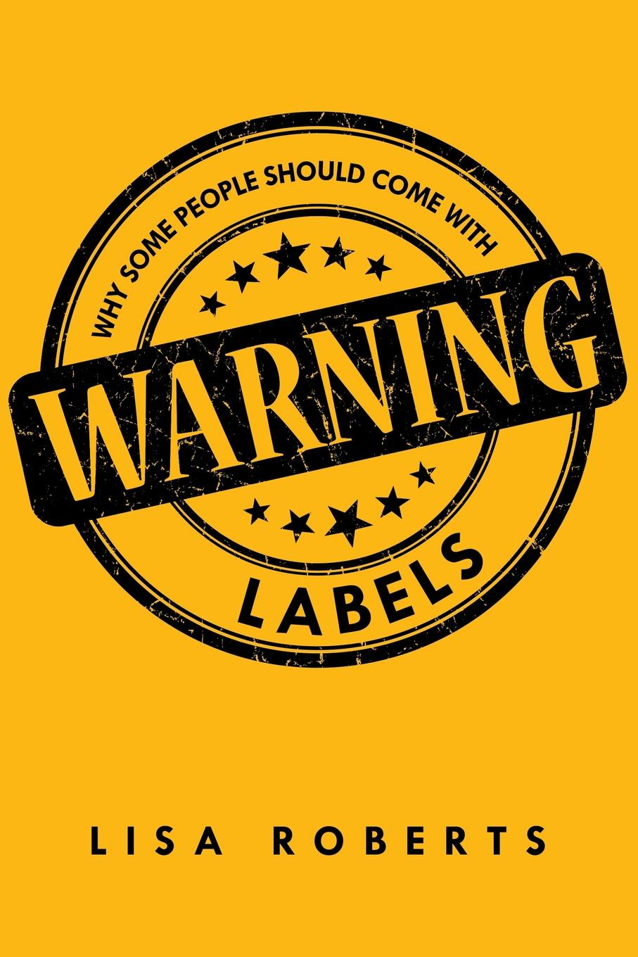 Lisa Roberts Why Some People Should Come With Warning Labels jody thompson why managing sucks and how to fix it a results only guide to taking control of work not people