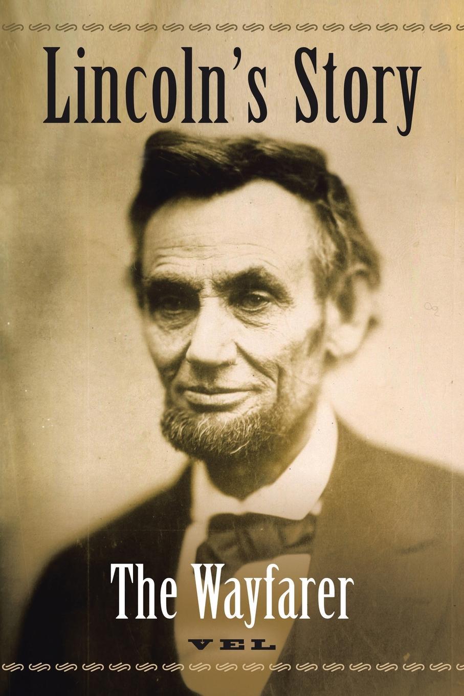 Vel Lincoln.s Story. The Wayfarer charles powell the wayfarer s restoration