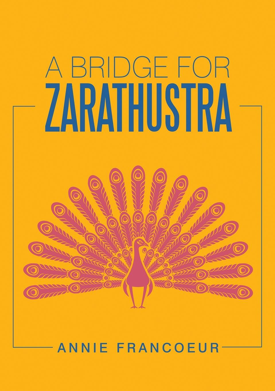 Annie Francoeur A Bridge for Zarathustra s m salamon that was then this is now