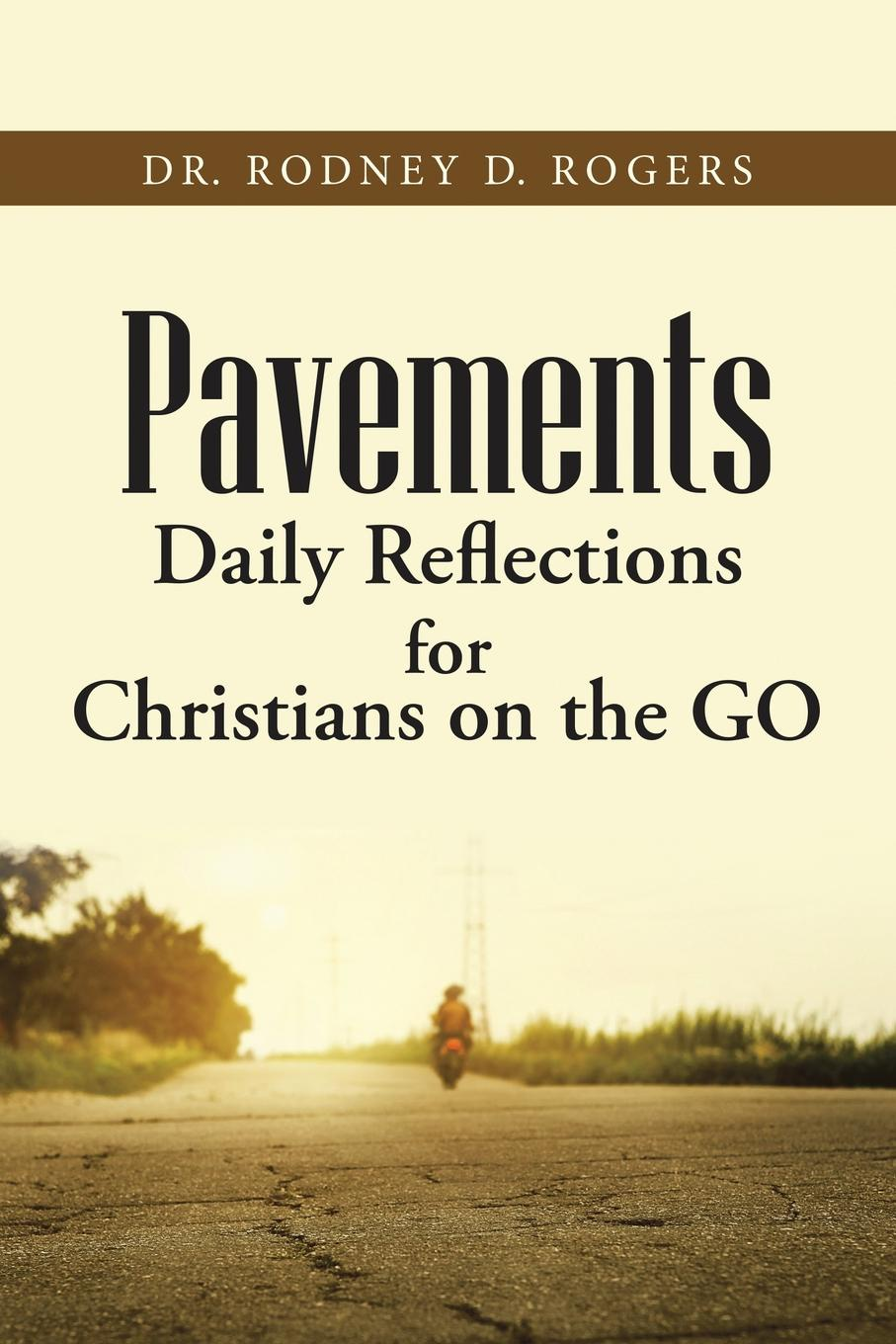 Dr. Rodney D. Rogers Pavements. Daily Reflections for Christians on the GO the christians london