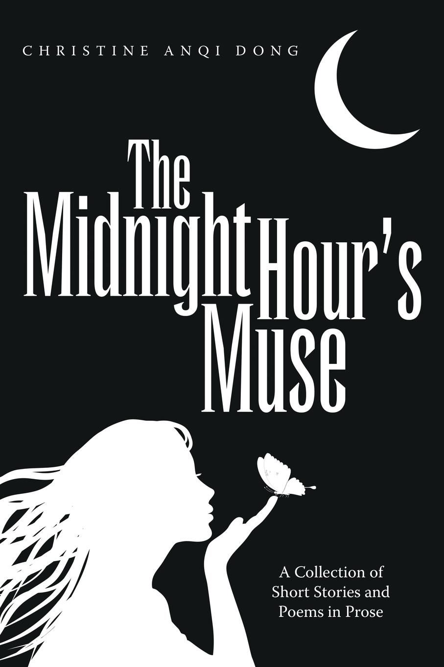 Christine Anqi Dong The Midnight Hour.s Muse. A Collection of Short Stories and Poems in Prose