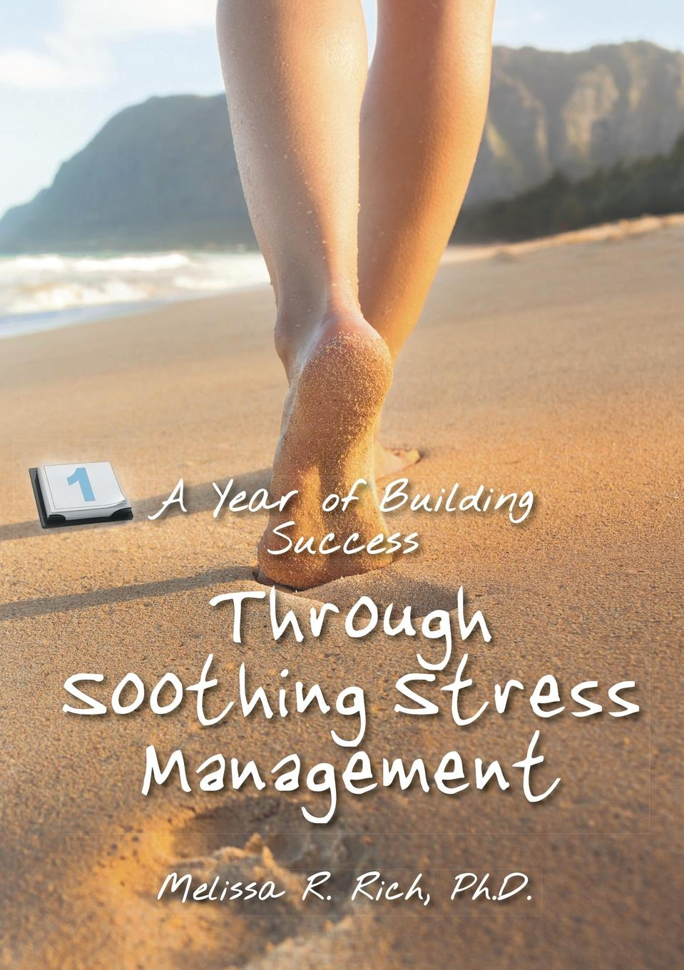 Ph.D. Melissa R. Rich A Year of Building Success Through Soothing Stress Management недорго, оригинальная цена