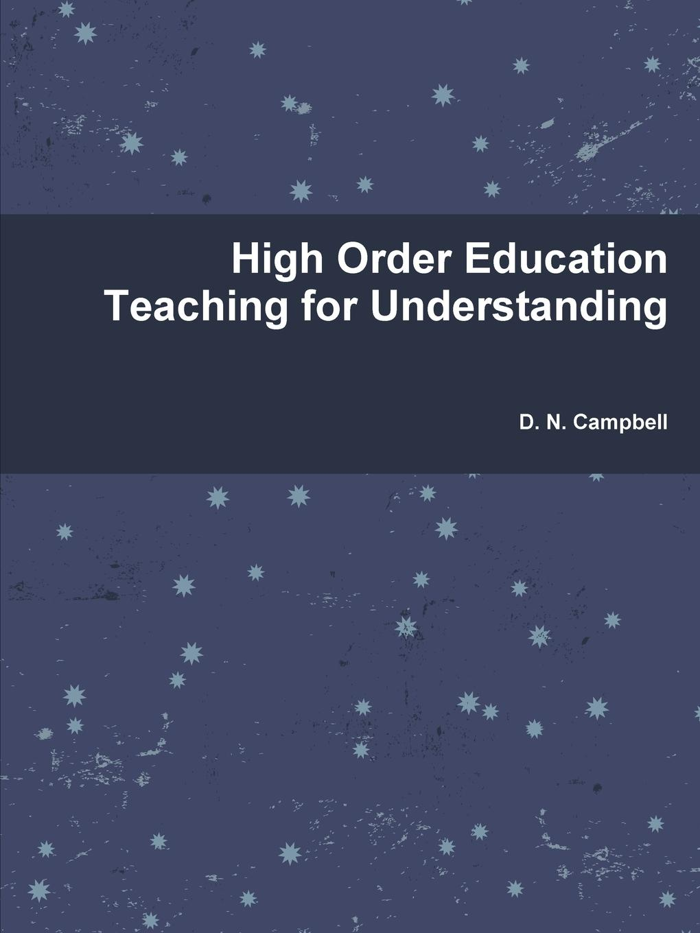 D. N. Campbell High Order Education Teaching for Understanding how to teach for exams