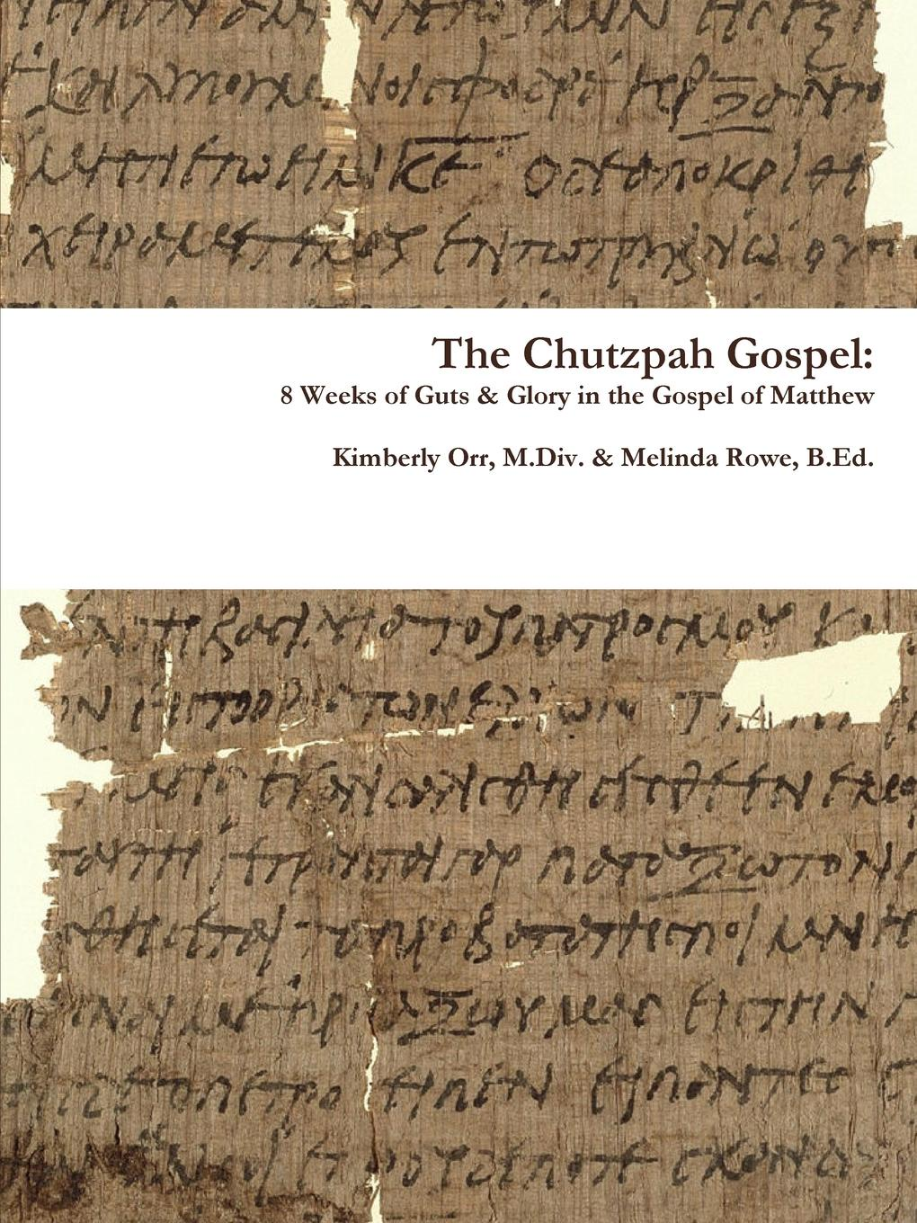 Kimberly Orr, Melinda Rowe The Chutzpah Gospel. 8 Weeks of Guts . Glory in the Gospel of Matthew цена