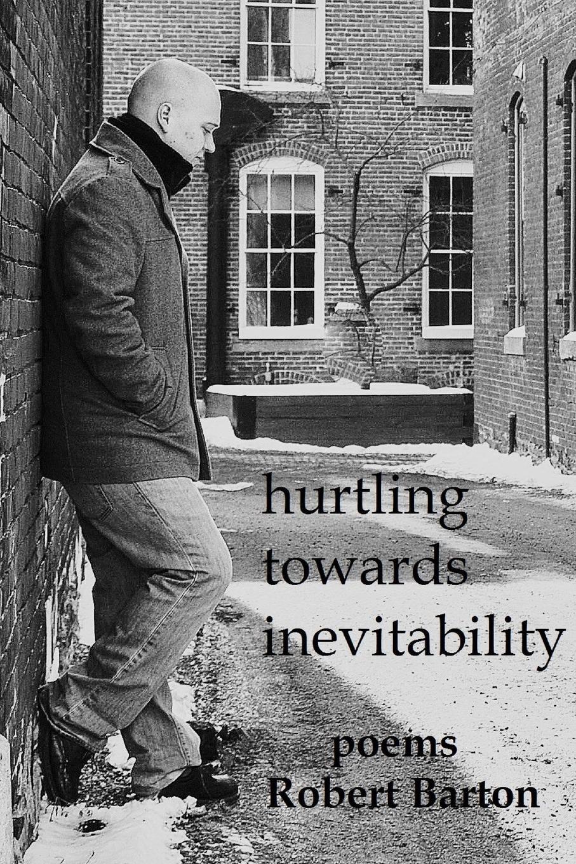 Robert Barton Hurtling Towards Inevitability цена и фото