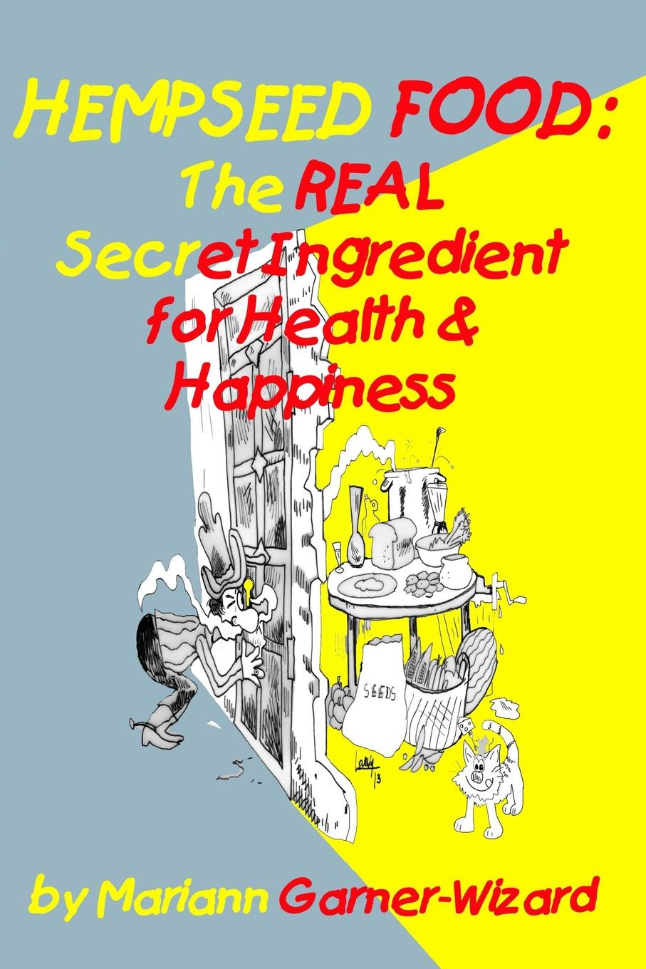 Mariann Garner-Wizard Hempseed Food. The Real Secret Ingredient for Health . Happiness sally bee the secret ingredient family cookbook