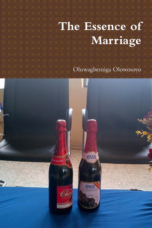 Oluwagbemiga Olowosoyo The Essence of Marriage marriage