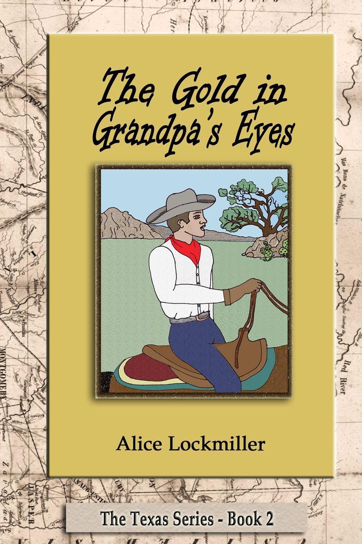 Alice Lockmiller The Gold in Grandpa.s Eyes my grandpa