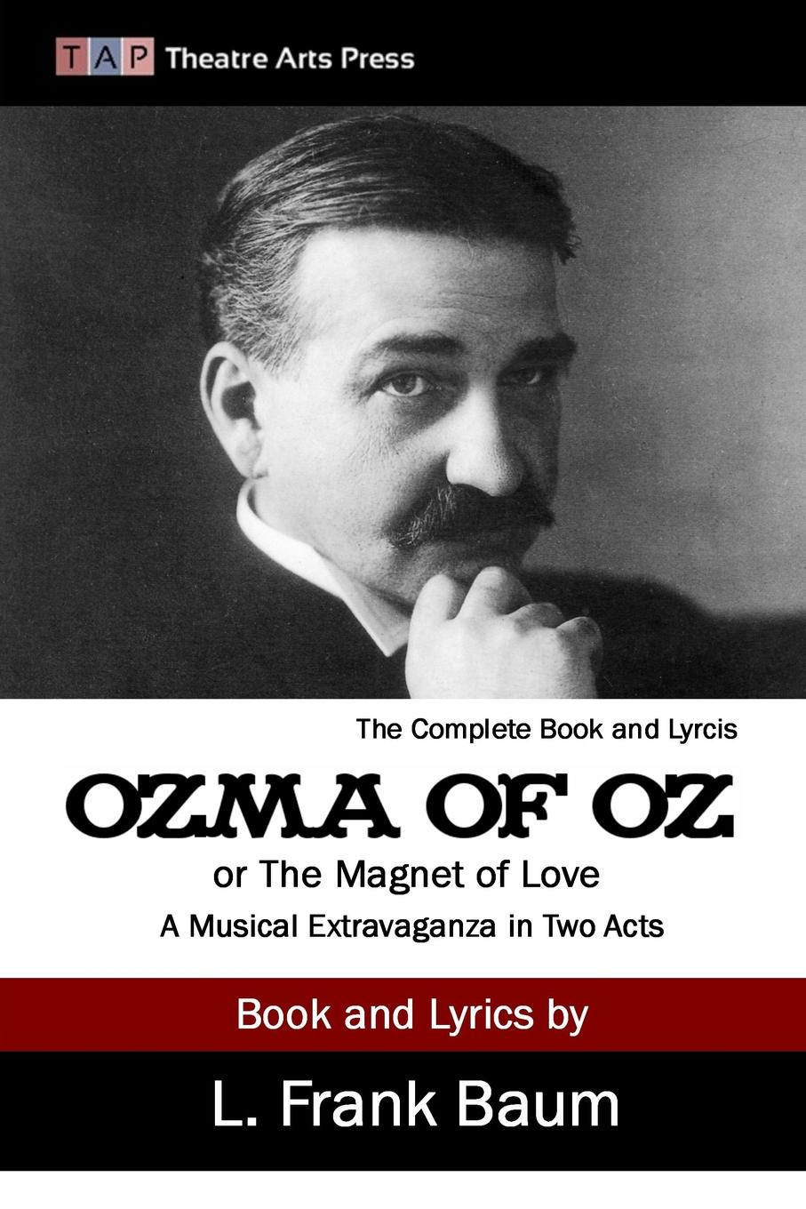 L. Frank Baum Ozma of Oz or the Magnet of Love. A Musical Extravaganza in Two Acts коллектив авторов the man of feeling or the gentleman s musical repository