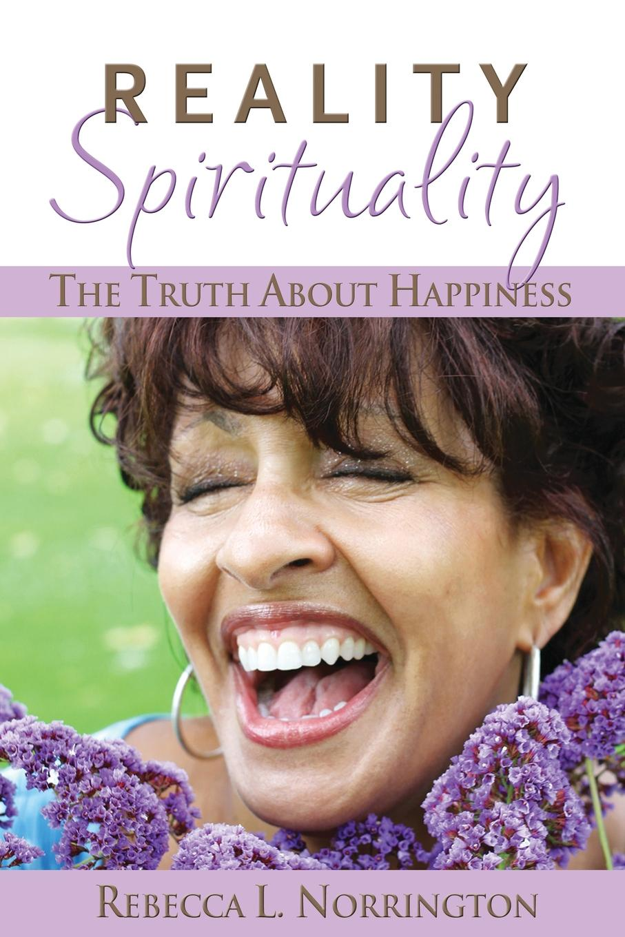 Rebecca L. Norrington Realityspirituality the Truth about Happiness Final mathew hartley one month to happiness