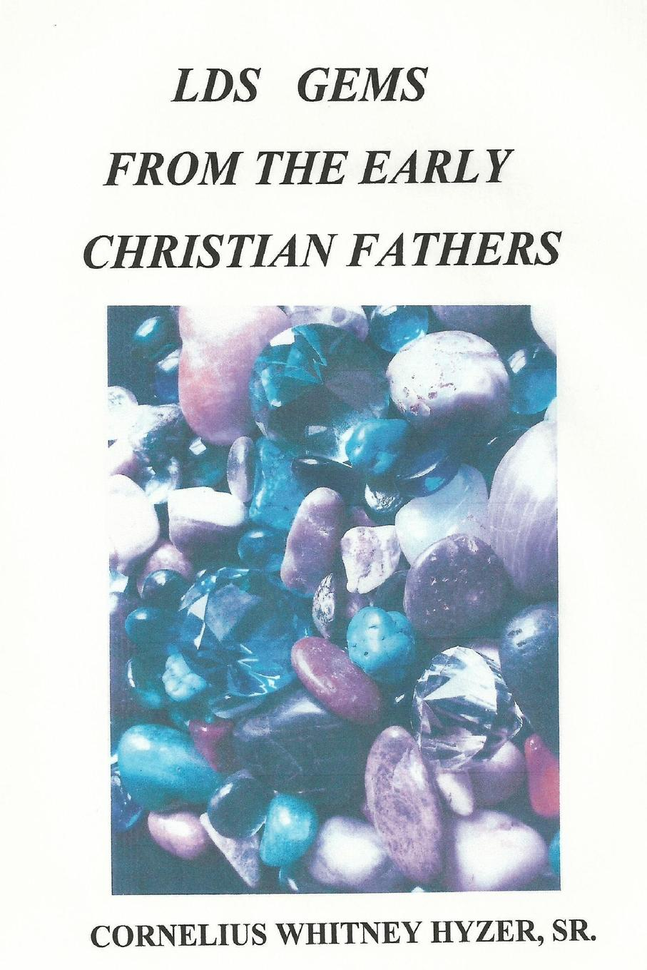 Cornelius Hyzer LDS Gems from the Early Christian Fathers the dead fathers club