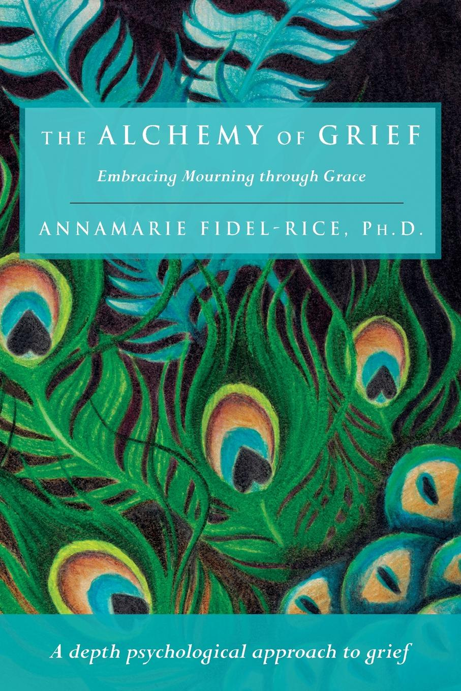 Фото - Ph. D. Annamarie Fidel-Rice The Alchemy of Grief burden of grief burden of grief fields of salvation
