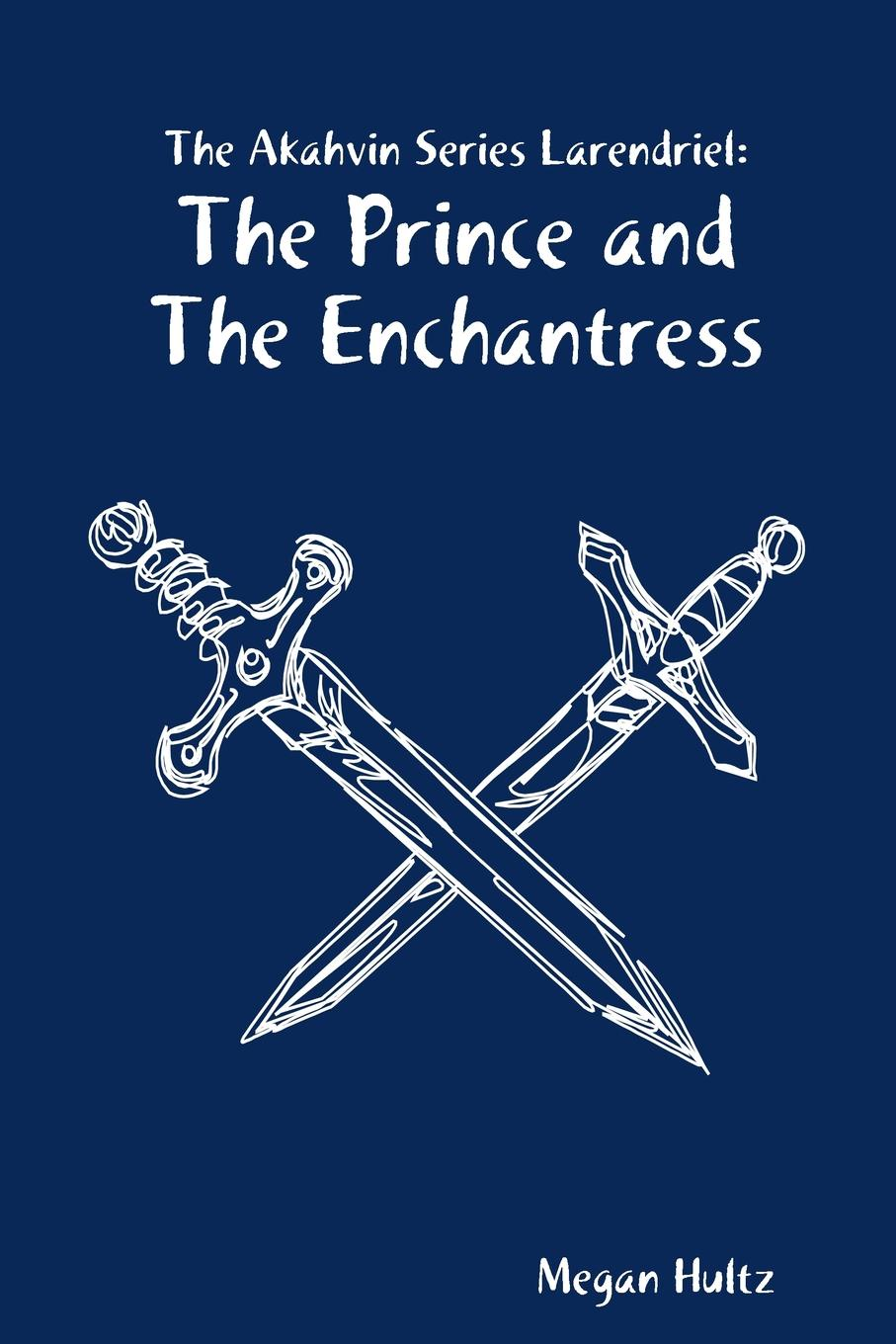 Megan Hultz The Akahvin Series Larendriel. The Prince and The Enchantress lisa jardine the awful end of prince william the silent the first assassination of a head of state with a hand gun