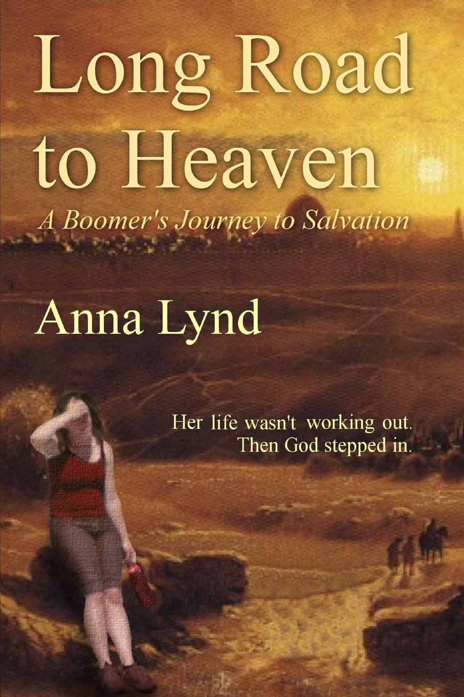 Anna Lynd Long Road to Heaven. A Boomer.s Journey to Salvation the long road