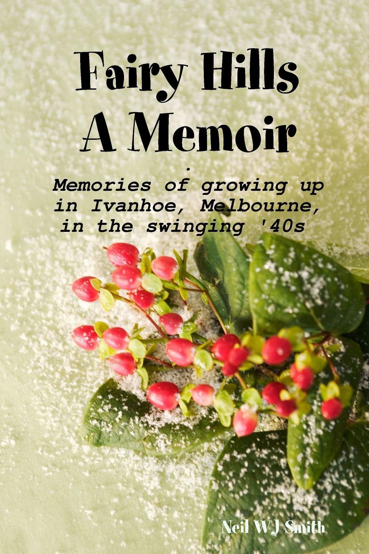 Neil WJ Smith Fairy Hills A Memoir the art of memoir