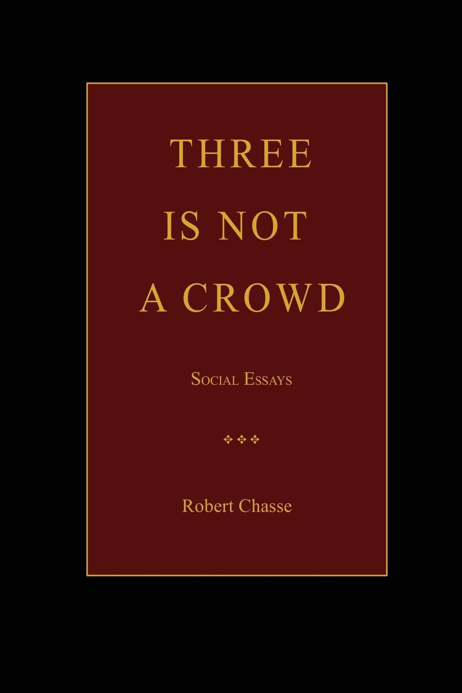 цена Robert Chasse Three is Not a Crowd онлайн в 2017 году
