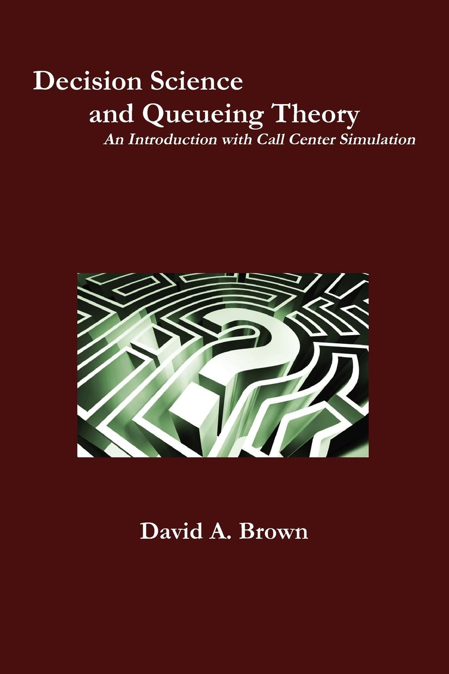 David A. Brown Decision Science and Queueing Theory goodman david j an introduction to architectural theory 1968 to the present