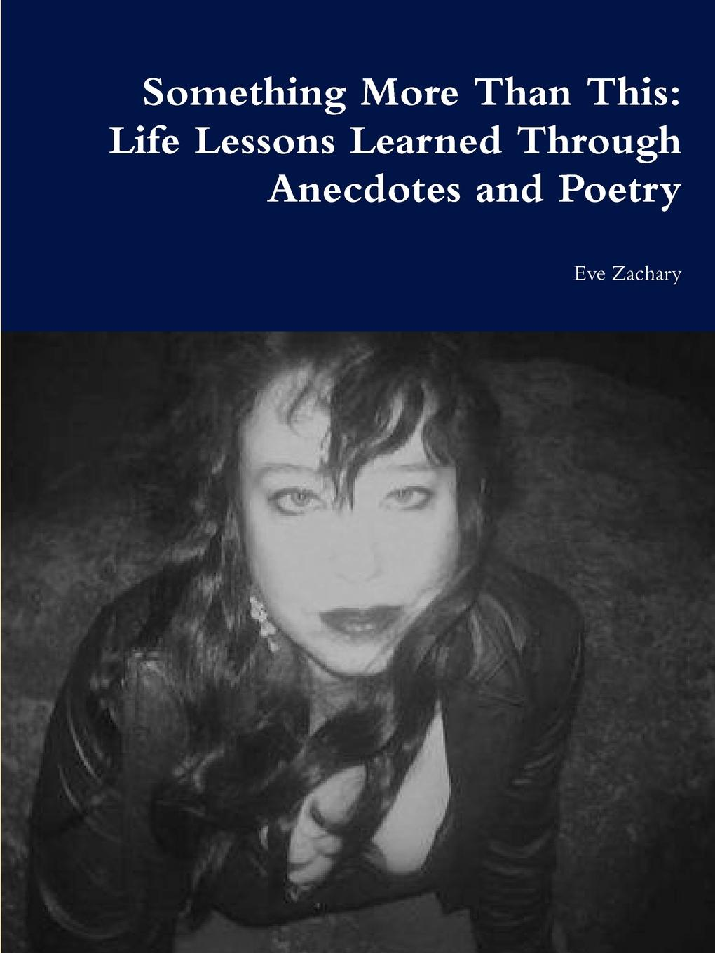 Eve Zachary Something More Than This. Life Lessons Learned Through Anecdotes and Poetry beatriz michelle velazquez living life through poetry page 3