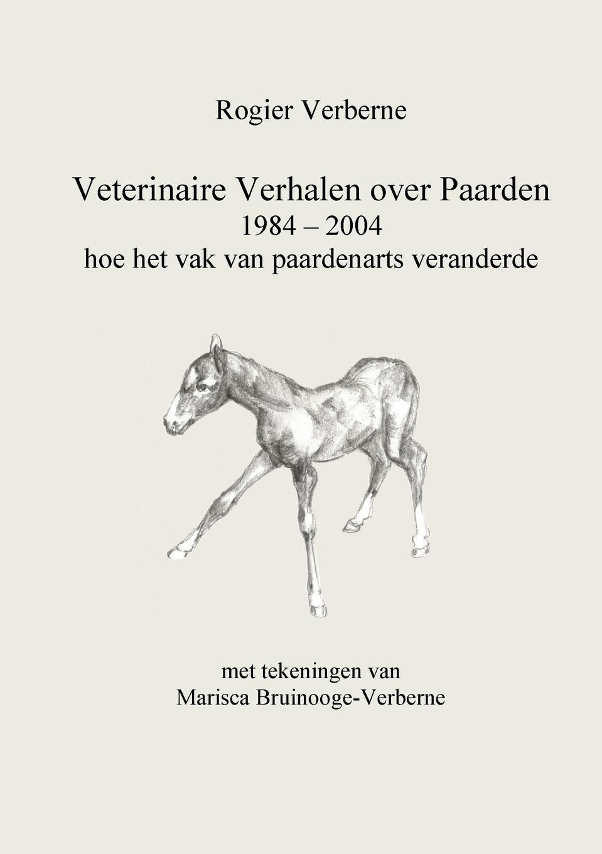 Rogier Verberne Veterinaire Verhalen over Paarden 1984 - 2004 hoe het vak van paardenarts veranderde abraham herman blom de synoptische verhalen van den doop van jezus in de jordaan en van zijne verzoeking in de woestijn dutch edition