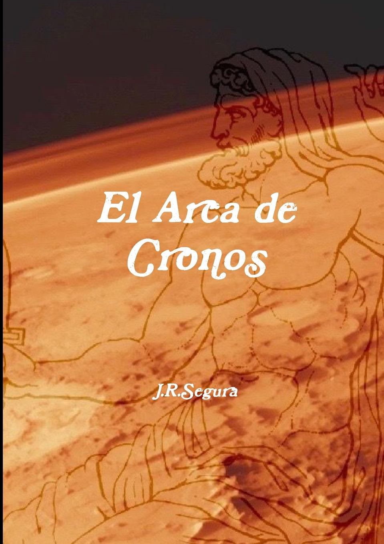 цена Juan Ramón Segura El Arca de Cronos онлайн в 2017 году