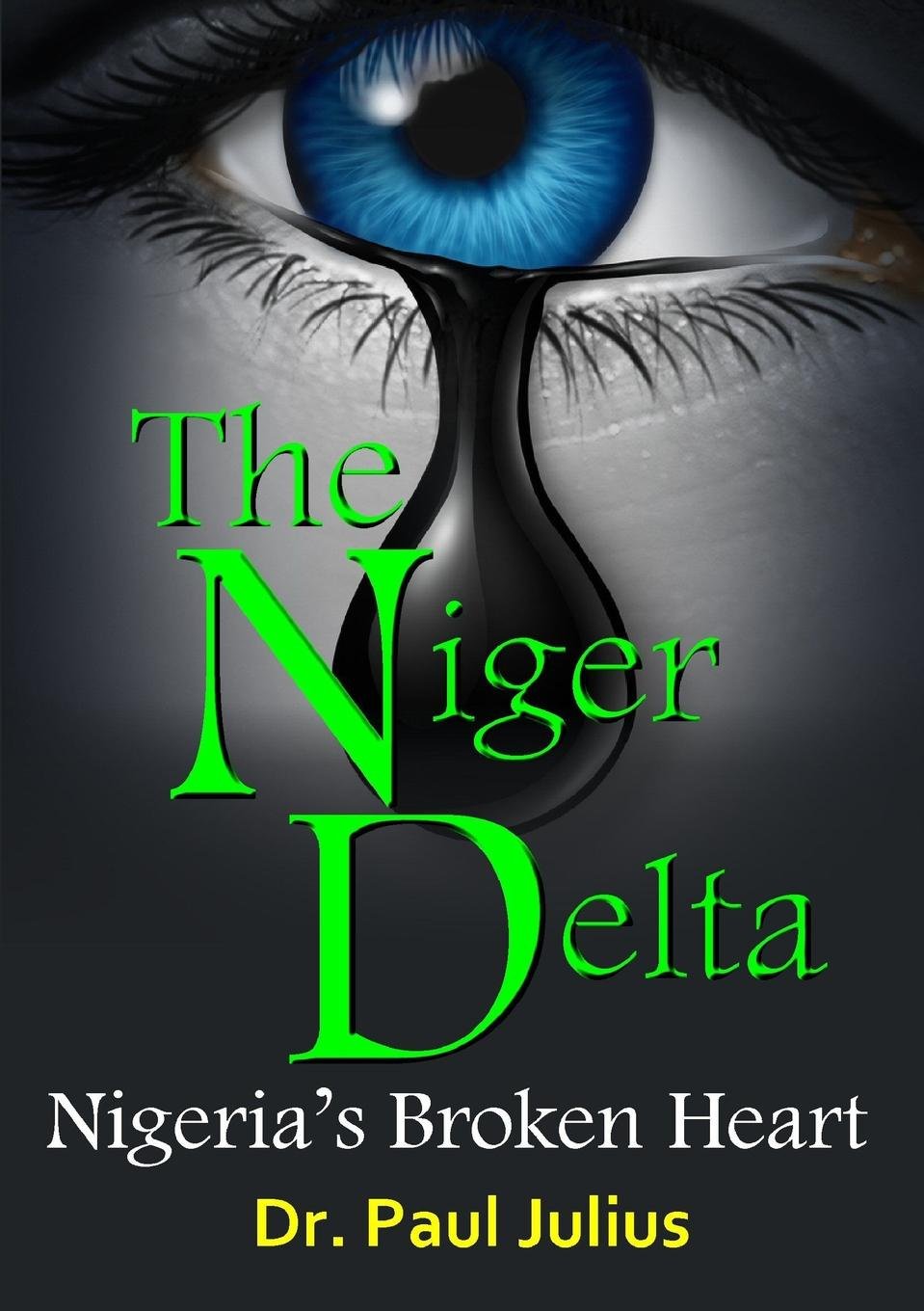 Dr. Paul Julius The Niger Delta. Nigeria.s Broken Heart oil militancy and political opportunities in the niger delta