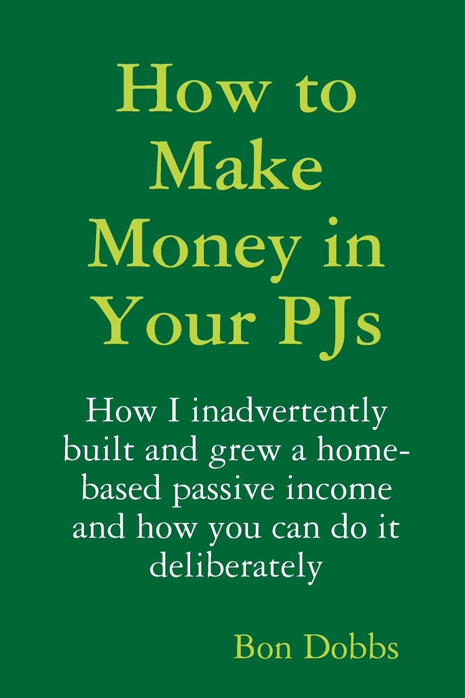 Bon Dobbs How to Make Money in Your PJs j moore thomas last chance to get it right how to avoid eight deadly mistakes made with money