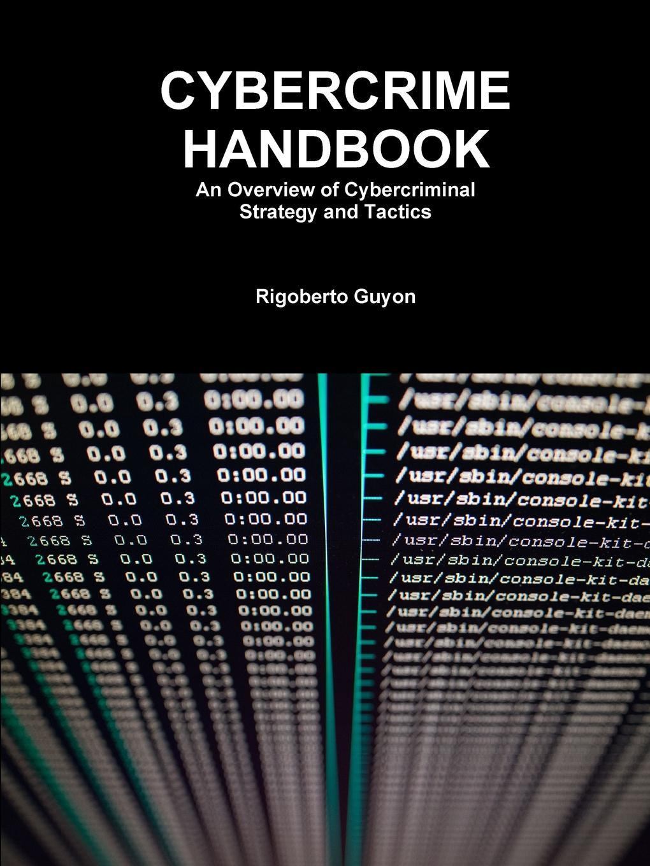 Rigoberto Guyon Cybercrime Handbook. An Overview of Cybercriminal Strategy and Tactics hubert razik handbook of asynchronous machines with variable speed isbn 9781118600863